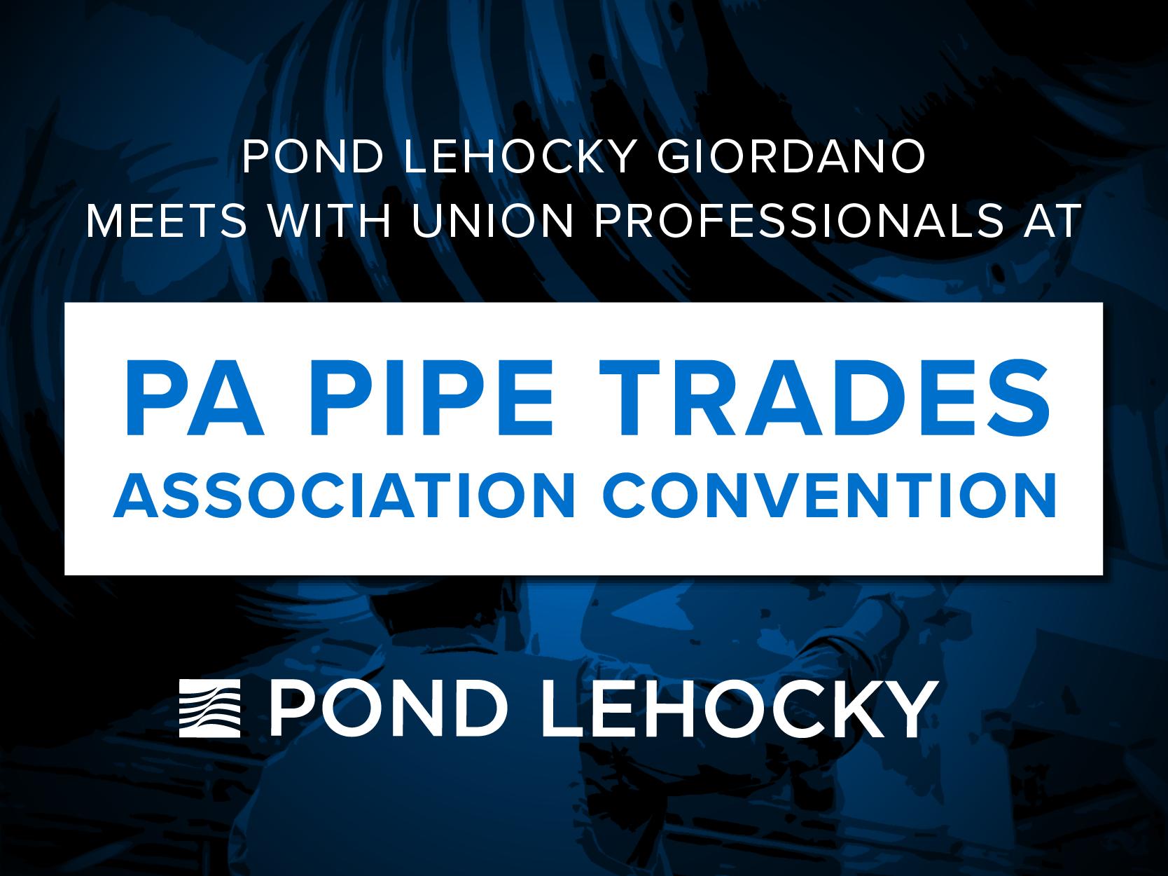 Pond Lehocky Giordano se reúne con profesionales sindicales en la Convención de la Asociación de Comercios de Tuberías de PA
